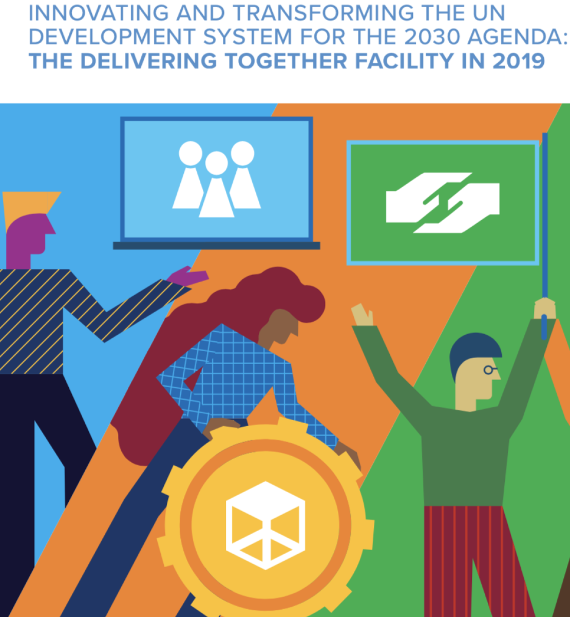 """Cover shows colouful animated people holding symbols of working together with the title, """"Innovating and Transforming the UN Development System for the 2030 Agenda: The Delivering Together Facility in 2019"""" just above."""