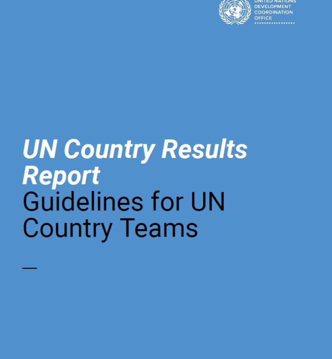 """Cover shows the title """"UN Country Results Report: Guidelines for UN Country Teams"""",  over blue background"""